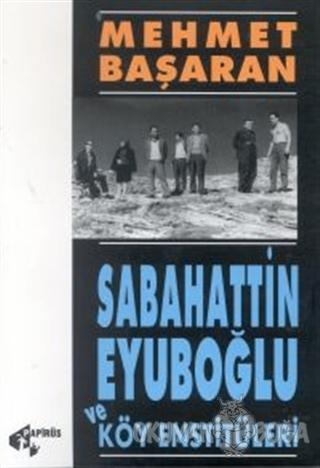 Sabahattin Eyuboğlu ve Köy Enstitüleri Tonguç'a ve Yakınlarına Mektuplarıyla