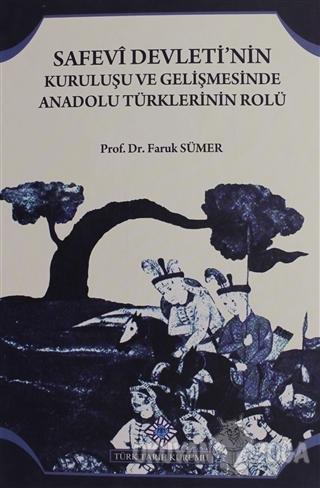 Safevi Devleti'nin Kuruluşu ve Gelişmesinde Anadolu Türklerinin Rolü (Ciltli)