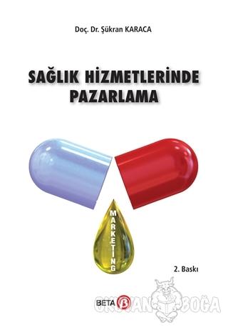 Sağlık Hizmetlerinde Pazarlama - Şükran Karaca - Beta Yayınevi