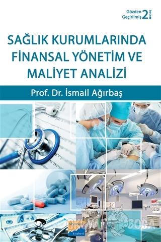 Sağlık Kurumlarında Finansal Yönetim ve Maliyet Analizi - İsmail Ağırb