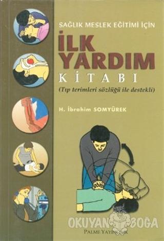 Sağlık Meslek Eğitimi İçin İlk Yardım Kitabı - H. İbrahim Somyürek - P