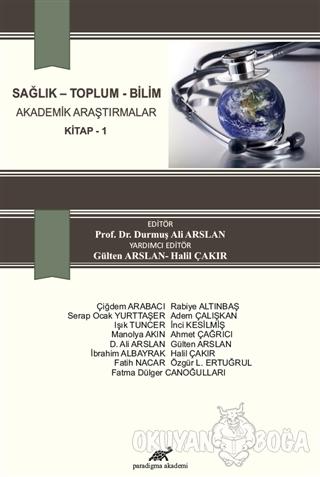 Sağlık - Toplum - Bilim Akademik Araştırmalar Kitap 1