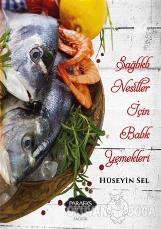 Sağlıklı Nesiller İçin Balık Yemekleri - Hüseyin Sel - Parafiks Yayıne