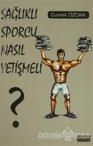 Sağlıklı Sporcu Nasıl Yetişmeli ? - Cumali Özcan - Mola Kitap