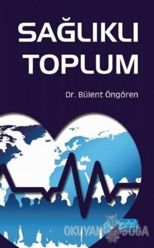 Sağlıklı Toplum - Bülent Öngören - Nobel Akademik Yayıncılık