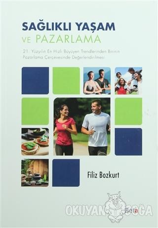 Sağlıklı Yaşam ve Pazarlama - Filiz Bozkurt - Beta Yayınevi