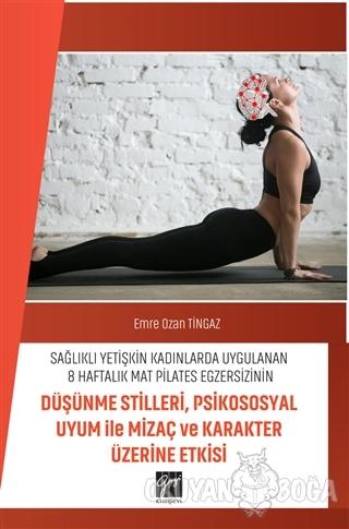 Sağlıklı Yetişkin Kadınlarda Uygulanan 8 Haftalık Mat Pilates Egzersizinin Düşünme Stilleri, Psikososyal Uyum ile Mizaç ve Karakter Üzerine Etkisi