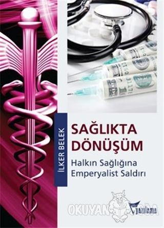 Sağlıkta Dönüşüm - İlker Belek - Yazılama Yayınevi