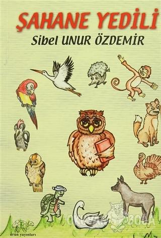 Şahane Yedili - Sibel Unur Özdemir - Ürün Yayınları
