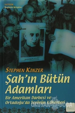 Şah'ın Bütün Adamları - Stephen Kinzer - İletişim Yayınevi