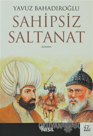 Sahipsiz Saltanat - Yavuz Bahadıroğlu - Nesil Yayınları