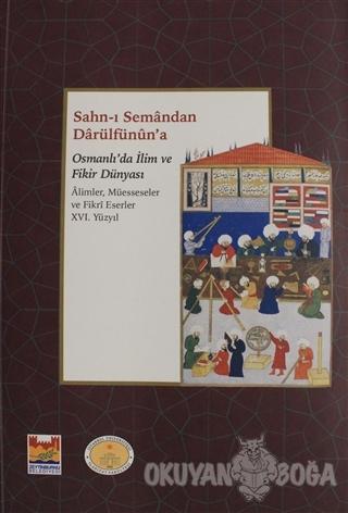 Sahn-ı Semandan Darülfünun'a Osmanlı'da İlim ve Fikir Dünyası 16. Yüzyıl