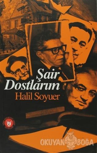 Şair Dostlarım - Halil Soyuer - Türk Edebiyatı Vakfı Yayınları