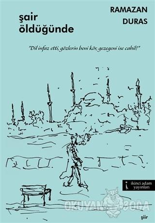 Şair Öldüğünde - Ramazan Duras - İkinci Adam Yayınları