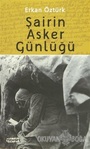 Şairin Asker Günlüğü - Erkan Öztürk - Tebeşir Yayınları