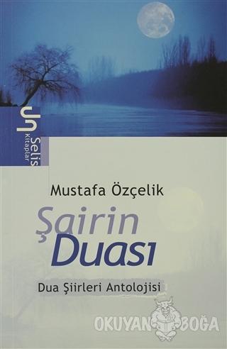 Şairin Duası Dua Şiirleri Antolojisi - Mustafa Özçelik - Selis Kitapla