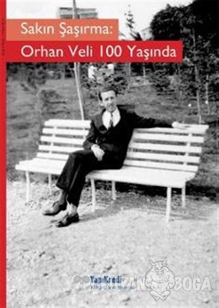 Sakın Şaşırma: Orhan Veli 100 Yaşında - Murat Yalçın - Yapı Kredi Yayı