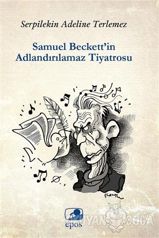 Samuel Beckett'in Adlandırılamaz Tiyatrosu - Serpilekin Adelina Terlem