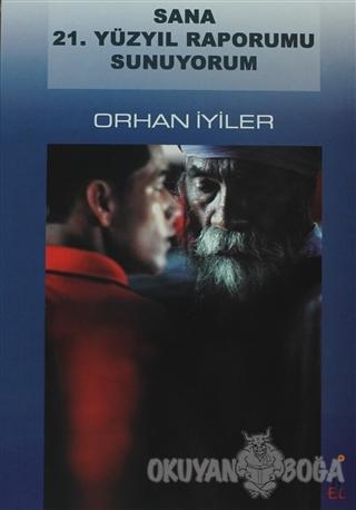 Sana 21. Yüzyıl Raporumu Sunuyorum - Orhan İyiler - El Yayınları