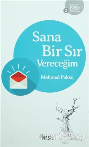Sana Bir Sır Vereceğim - Mehmed Paksu - Nesil Yayınları