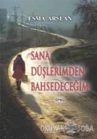 Sana Düşlerimden Bahsedeceğim - Esma Arslan - Ürün Yayınları