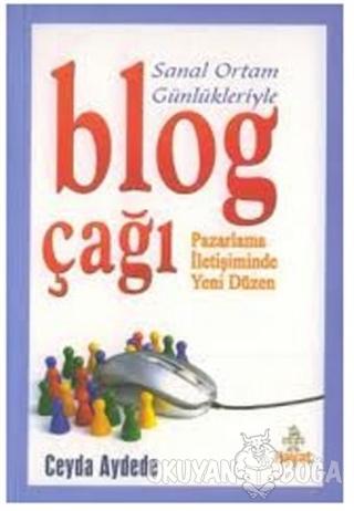 Sanal Ortam Günlükleriyle Blog Çağı Pazarlama İletişiminde Yeni Düzen