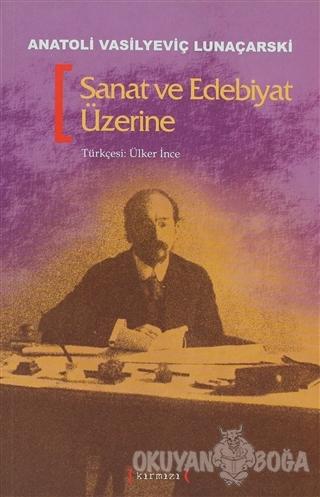 Sanat ve Edebiyat Üzerine - Anatoli Vasilyeviç Lunaçarski - Kırmızı Ya