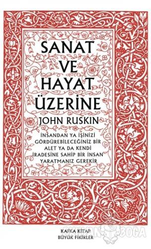 Sanat ve Hayat Üzerine - John Ruskin - Kafka Kitap