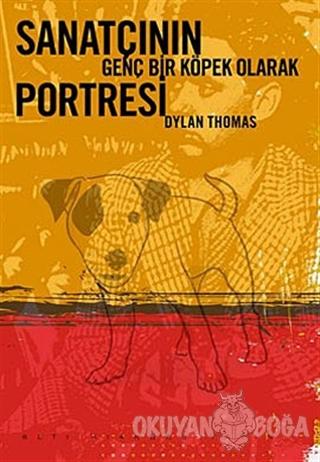 Sanatçının Genç Bir Köpek Olarak Portresi - Dylan Thomas - Altıkırkbeş