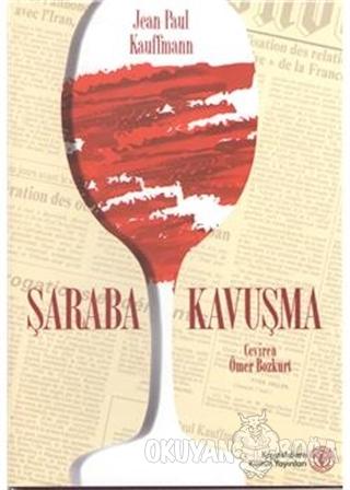 Şaraba Kavuşma - Jean-Paul Kauffmann - Kavaklıdere Kültür Yayınları