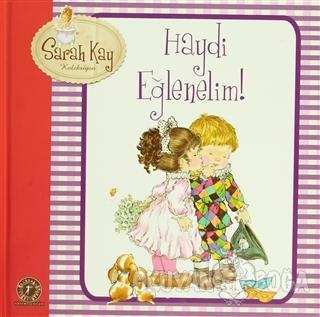 Sarah Kay - Haydi Eğlenelim (Ciltli) - Sarah Kay - Artemis Yayınları