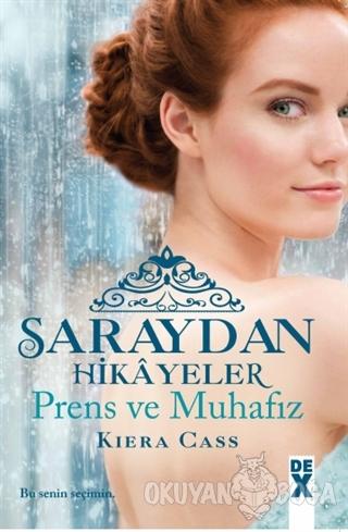 Saraydan Hikayeler - Prens ve Muhafız - Kiera Cass - Dex Yayınevi