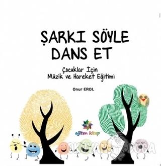 Şarkı Söyle Dans Et - Onur Erol - Eğiten Kitap