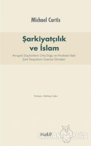 Şarkiyatçılık ve İslam - Michael Curtis - Matbu Yayınları