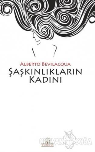 Şaşkınlıkların Kadını - Alberto Bevilacqua - Kyrhos Yayınları