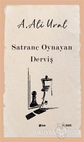 Satranç Oynayan Derviş - A. Ali Ural - Şule Yayınları
