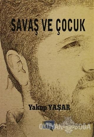 Savaş ve Çocuk - Yakup Yaşar - Gece Kitaplığı