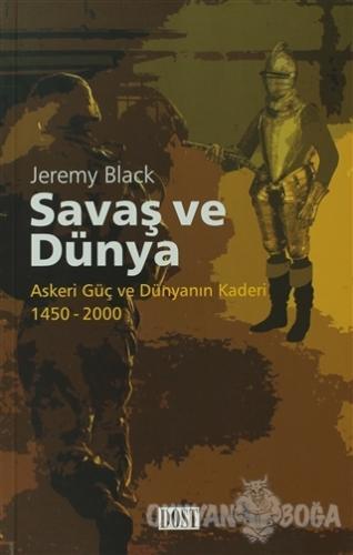 Savaş ve Dünya - Jeremy Black - Dost Kitabevi Yayınları