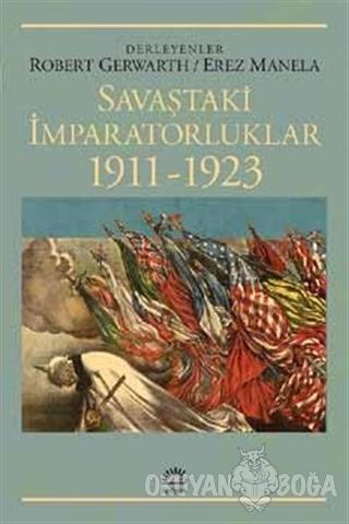 Savaştaki İmparatorluklar 1911-1923 - Erez Manela - İletişim Yayınevi