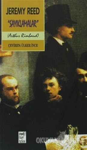 Sayıklamalar Bir Arthur Rimbaud Yorumu - Jeremy Reed - Telos Yayıncılı