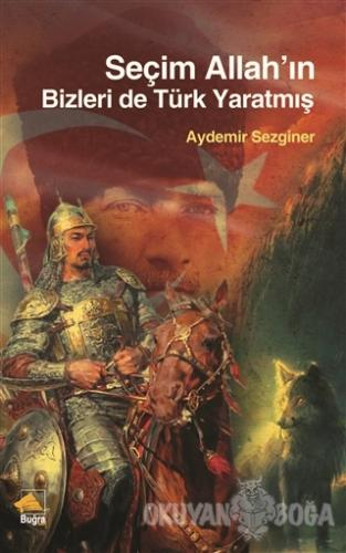 Seçim Allah'ın Bizleri De Türk Yaratmış - Aydemir Sezginer - Buğra Yay