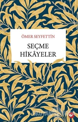 Seçme Hikayeler - Ömer Seyfettin - Beyaz Balina Yayınları