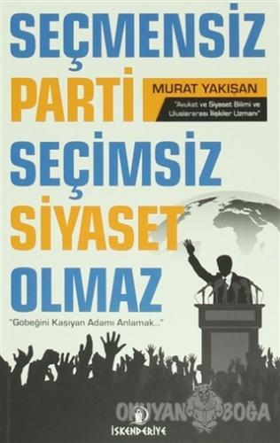 Seçmensiz Parti Seçimsiz Siyaset Olmaz - Murat Yakışan - İskenderiye Y
