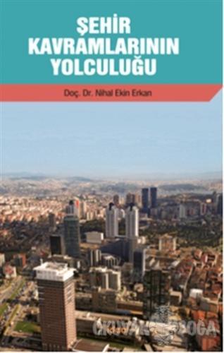 Şehir Kavramlarının Yolculuğu - Nihal Ekin Erkan - İdeal Kültür Yayınc
