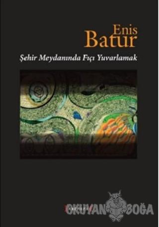 Şehir Meydanında Fıçı Yuvarlamak - Enis Batur - Kırmızı Yayınları