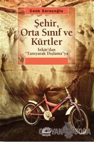Şehir, Orta Sınıf ve Kürtler - Cenk Saraçoğlu - İletişim Yayınevi