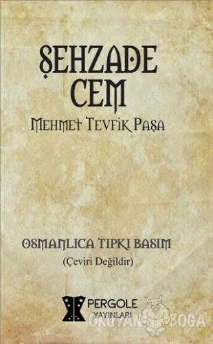Şehzade Cem - Mehmet Tevfik - Pergole Yayınları
