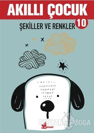 Şekiller ve Renkler - Akıllı Çocuk 10 - Kolektif - Çınar Yayınları