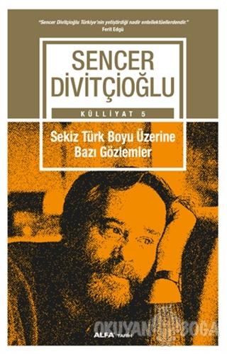 Sekiz Türk Boyu Üzerine Bazı Gözlemler - Külliyat 5 - Sencer Divitçioğ