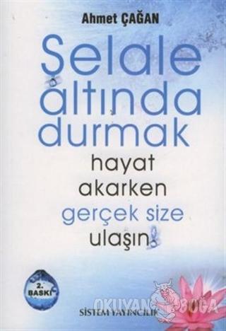 Şelale Altında Durmak Hayat Akarken Gerçek Size Ulaşın! - Ahmet Çağan